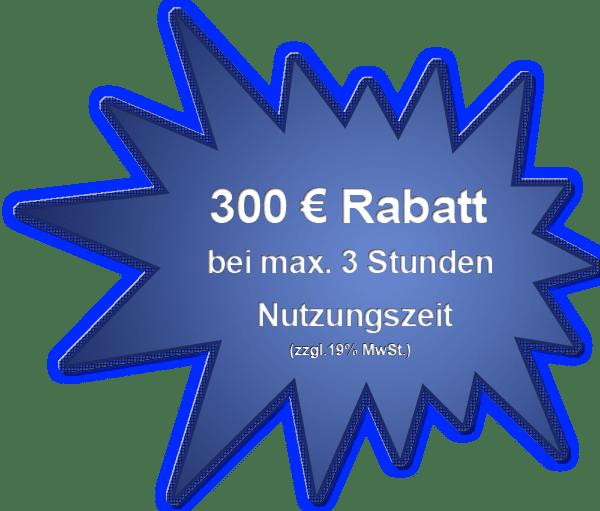 300 € Rabatt bei Kurznutzung bis max. 3 Stunden
